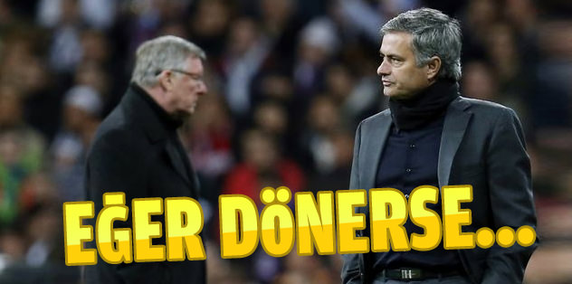 Eğer Mourinho dönerse...