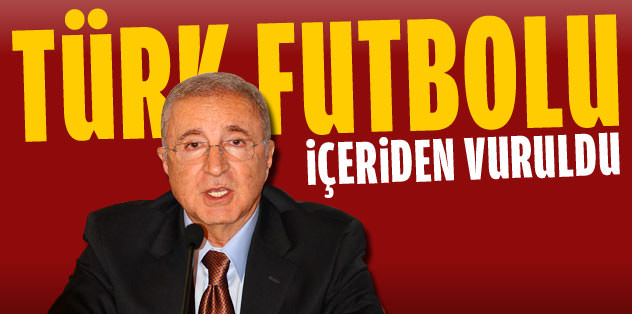 Galatasaray: Türk futbolu içeriden vuruldu