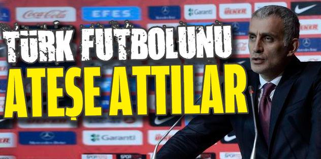 Türk futbolunu ateşe attılar