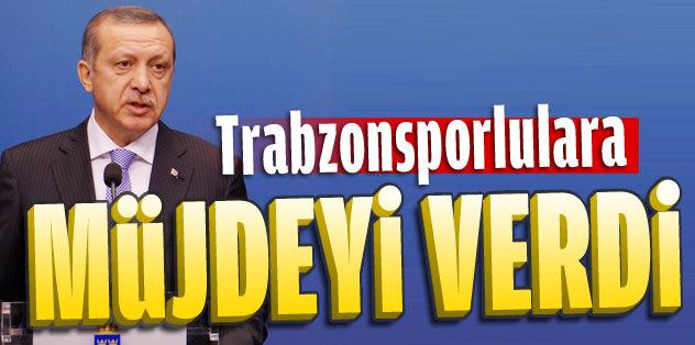 Başbakan Erdoğan'dan Trabzonsporlulara müjde