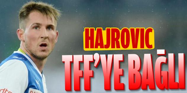 Hajrovic TFF'ye bağlı