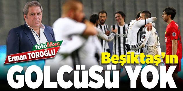 Beşiktaş'a iyi golcüler lazım