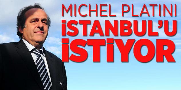 Platini, İstanbul'u istiyor