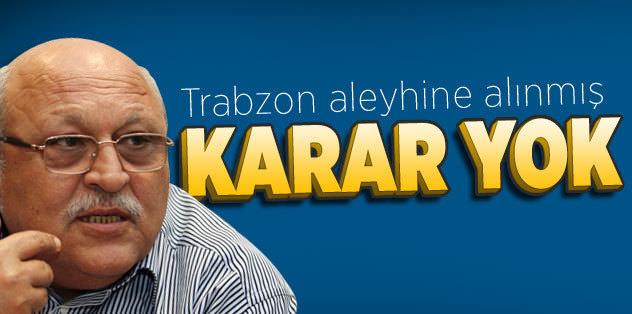 Kiğılı: Trabzon aleyhine alınmış bir karar yok