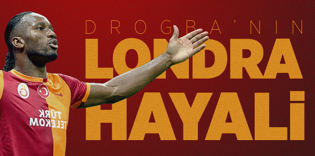 Drogba'nın Londra hayâli