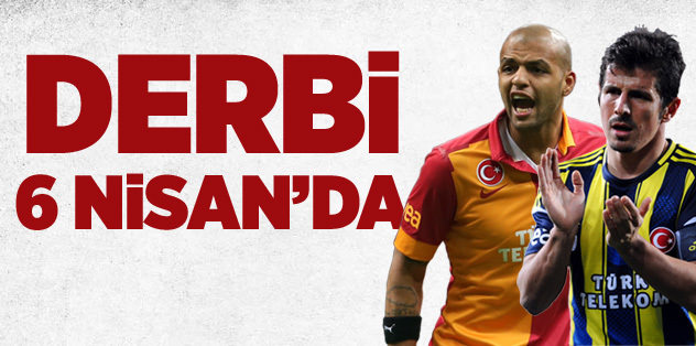 Dev derbi 6 Nisan'da