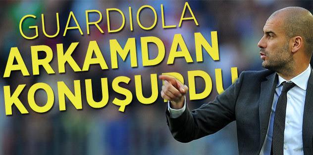 """""""Guardiola arkamdan konuşurdu"""""""