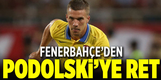 Fenerbahçe'den Podolski'ye ret