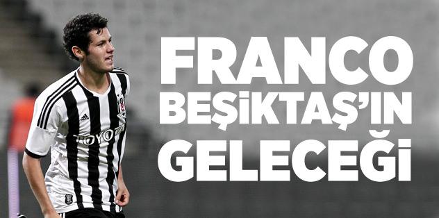 """""""Franco, Beşiktaş'ın geleceği"""""""