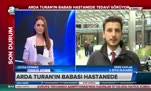 Arda Turan'ın babası Adnan Turan hastaneye kaldırıldı